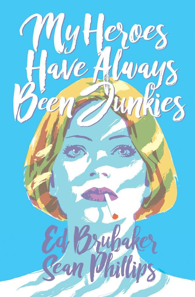 graphic novel ed brubaker sean phillips My Heroes Have Always Been Junkies