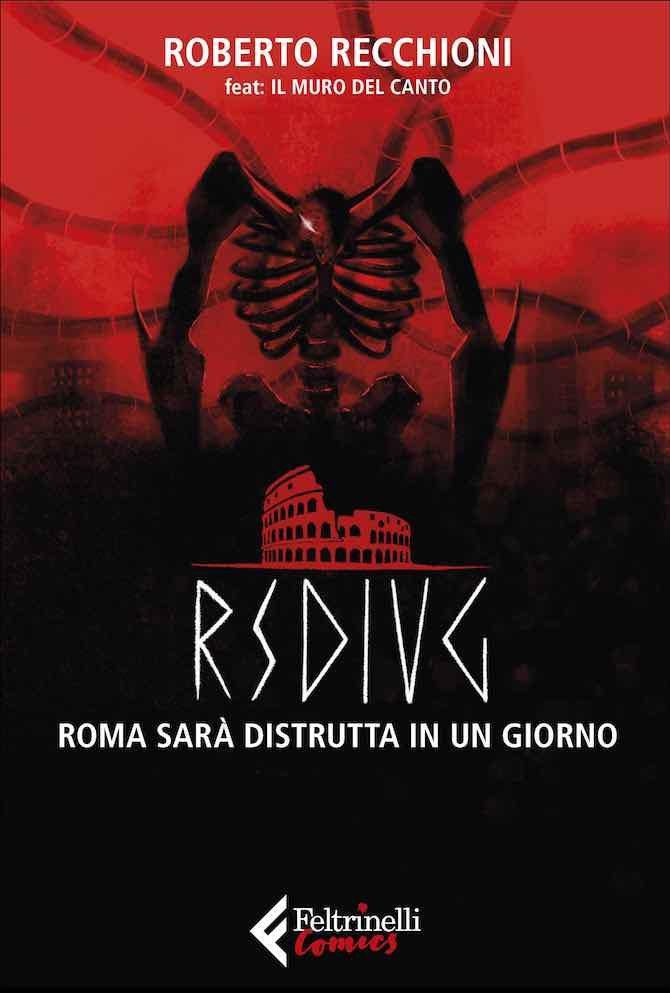 """""""RSDIUG. Roma sarà distrutta in un giorno"""", il nuovo graphic novel di Roberto Recchioni - Fumettologica"""